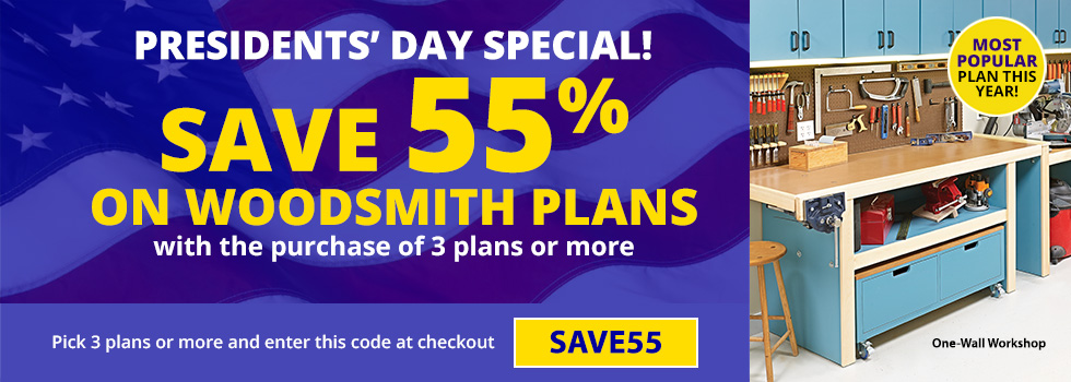 Presidents' Day Special!  Save 55% on Woodsmith Plans with the purchase of 3 plans or more